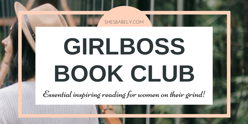 My Book Picks For GirlBosses! - girboss book club essential reading for women on their grind | www.shesbabely.com
